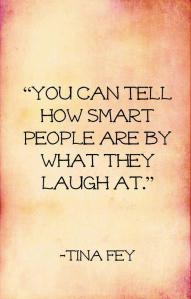 you can tell how smart people are by what they laught at
